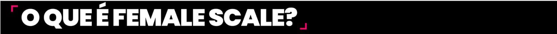o que é o female scale